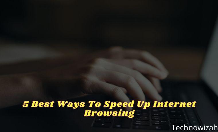 5 Best Ways To Speed Up Internet Browsing