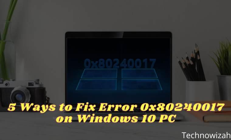 5 Ways to Fix Error 0x80240017 on Windows 10 PC