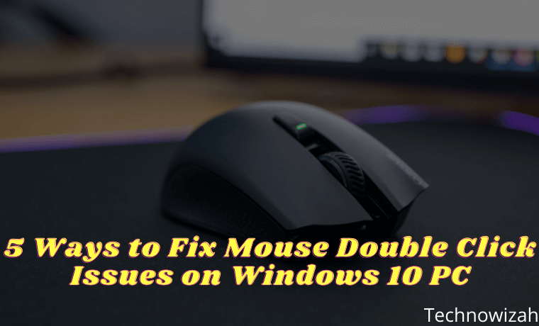 5 Ways to Fix Mouse Double Click Issues on Windows 10 PC