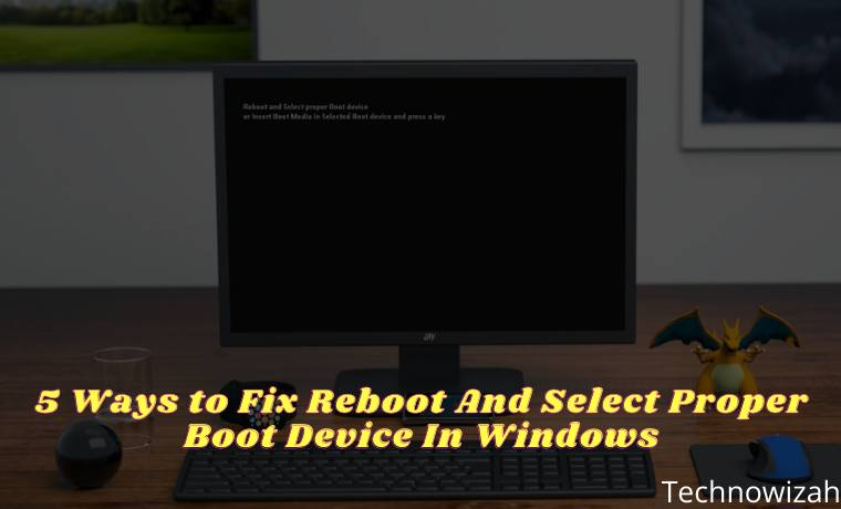5 Ways to Fix Reboot And Select Proper Boot Device In Windows