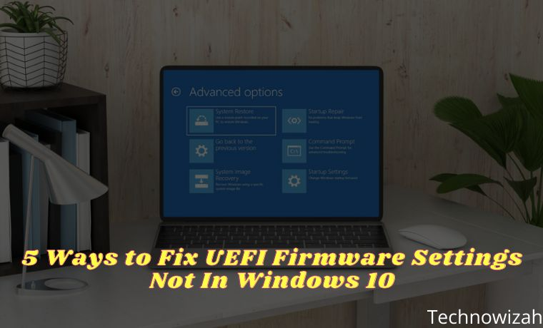 5 Ways to Fix UEFI Firmware Settings Not In Windows 10