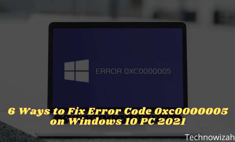 6 Ways to Fix Error Code 0xc0000005 on Windows 10 PC