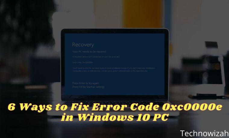 6 Ways to Fix Error Code 0xc0000e in Windows 10 PC