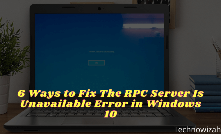 6 Ways to Fix The RPC Server Is Unavailable Error in Windows 10