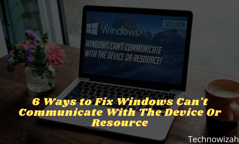 6 Ways to Fix Windows Can't Communicate With The Device Or Resource