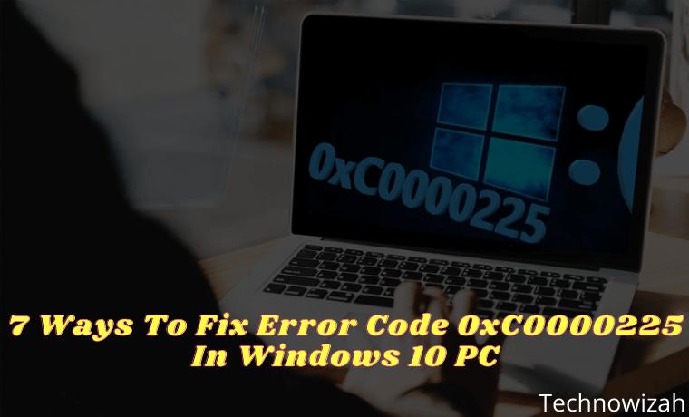 7 Ways To Fix Error Code 0xC0000225 In Windows 10 PC