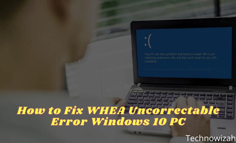 8 Ways to Fix WHEA Uncorrectable Error Windows 10 PC