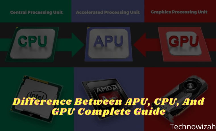 Difference Between APU, CPU, And GPU Complete Guide