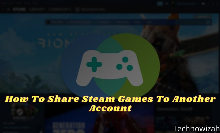 How To Share Steam Games To Another Account