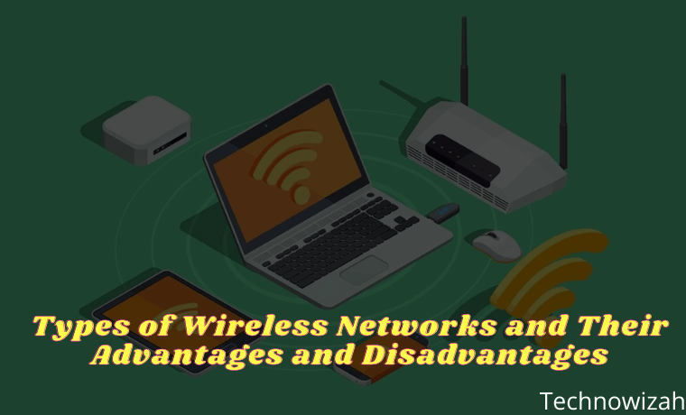 Types of Wireless Networks and Their Advantages and Disadvantages