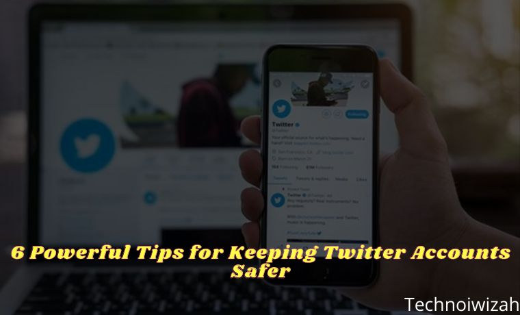 6 Powerful Tips for Keeping Twitter Accounts Safer