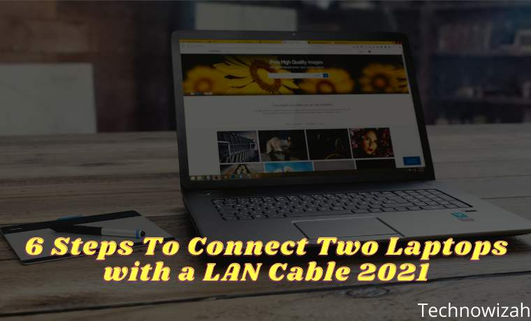 6 Steps To Connect Two Laptops with a LAN Cable