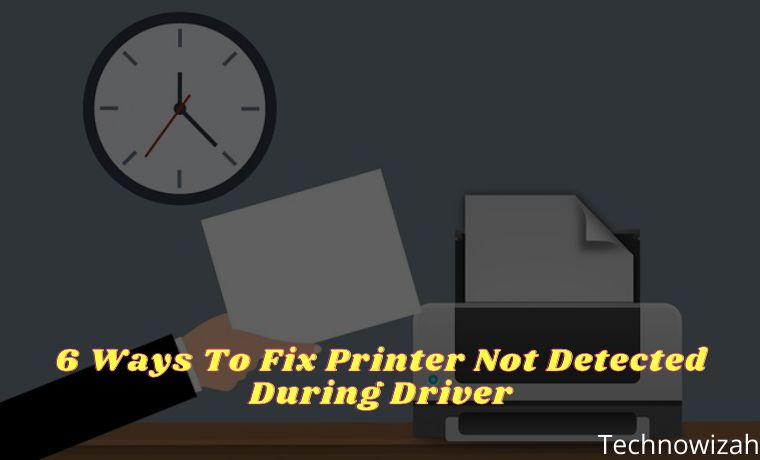 6 Ways To Fix Printer Not Detected During Driver