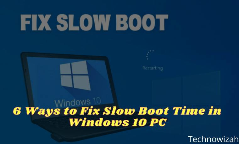 6 Ways to Fix Slow Boot Time in Windows 10 PC
