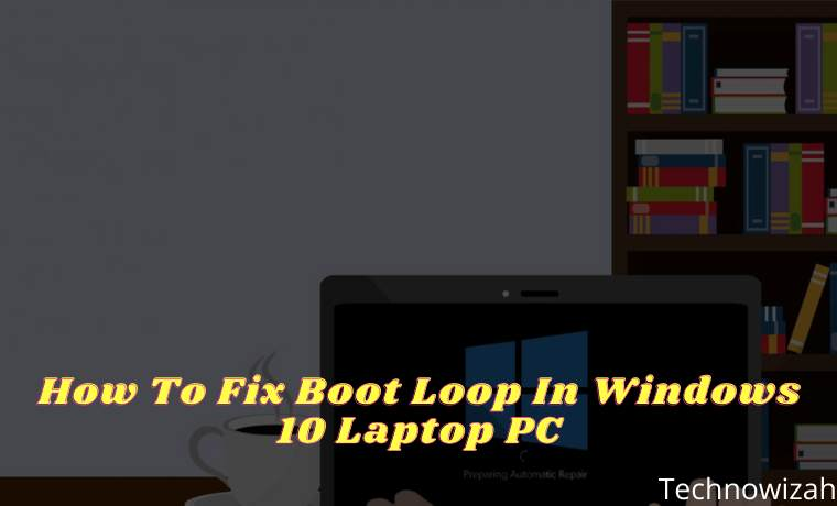 How To Fix Boot Loop In Windows 10 Laptop PC